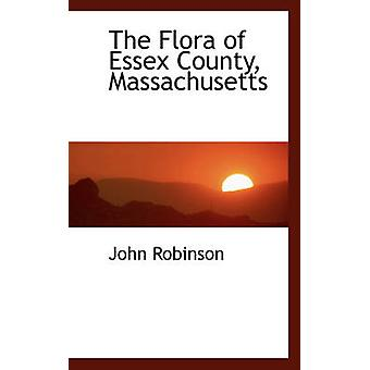 The Flora of Essex County Massachusetts by Robinson & John