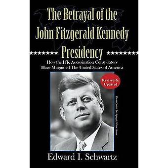 The Betrayal of the John Fitzgerald Kennedy Presid by Schwartz & Edward I.