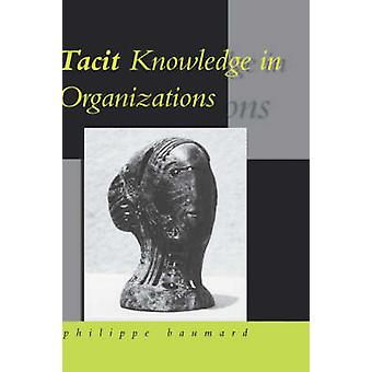 Tacit Knowledge in Organizations by Baumard & Philippe