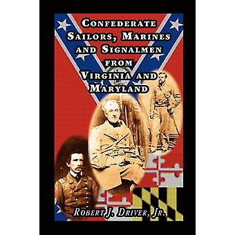 Confederate Sailors Marines and Signalmen from Virginia and Maryland by Driver Jr & Robert J.