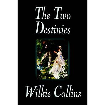 The Two Destinies by Wilkie Collins Fiction by Collins & Wilkie