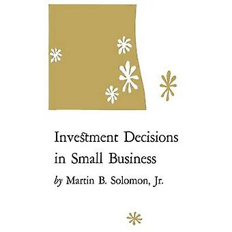 Investment Decisions in Small Business by Soloman & Martin B.