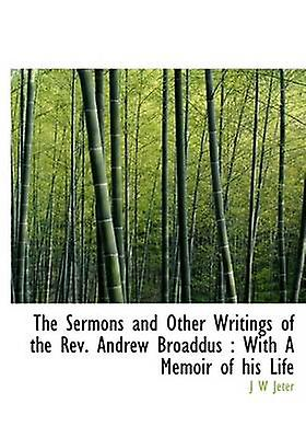 The Sermons and Other Writings of the Rev. Andrew Broaddus  With A Memoir of his Life by Jeter & J W