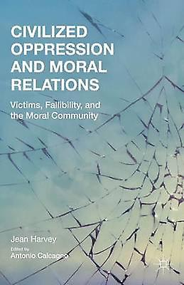 Civilized Oppression and Moral Relations by Harvey & Jean