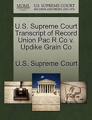 U.S. Supreme Court Transcript of Record Union Pac R Co v. Updike Grain Co by U.S. Supreme Court