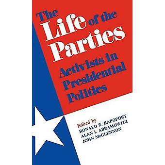 The Life of the Parties Activists in Presidential Politics by Rapoport & Ronald