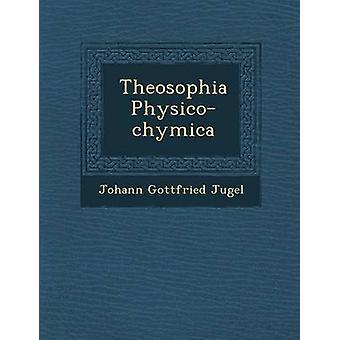 Theosophia Physicochymica av Jugel & Johann Gottfried