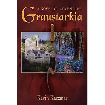 Graustarkia  A Novel of Adventure by Kaczmar & Kevin