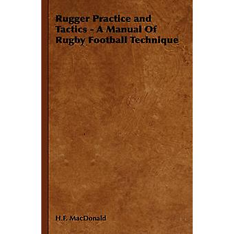 Rugger Practice and Tactics  A Manual of Rugby Football Technique by MacDonald & H. F.