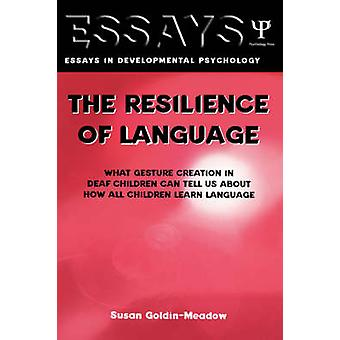The Resilience of Language What Gesture Creation in Deaf Children Can Tell Us about How All Children Learn Language by GoldinMeadow & Susan