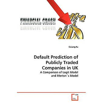 Default Prediction of Publicly Traded Companies in UK by Fu & Cixiang