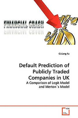 Default Prougeiction of Publicly Traded Companies in UK by Fu & Cixiang