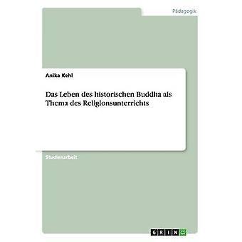 Das Leben des historischen Buddha als Thema des Religionsunterrichts by Kehl & Anika