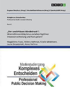 Der unsichtbare Hndedruck Unternehmenslobbyismus zwischen legitimer Interessenvertretung und Korruption by Borchers & Dagmar