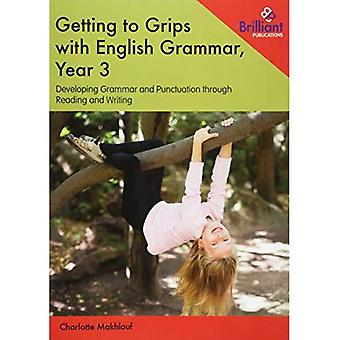 Getting to Grips with English Grammar, Year 3: Developing Grammar and Punctuation through Reading and Writing