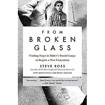 From Broken Glass: Finding Hope in Hitler's Death Camps to Inspire a New Generation