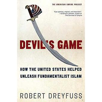 Devil's Game - How the United States Helped Unleash Fundamentalist Isl