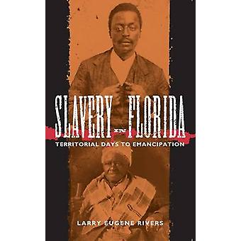Slavery in Florida - Territorial Days to Emancipation by Larry E. Rive