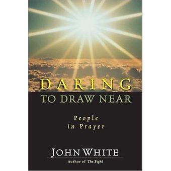Daring to Draw Near by John White - 9780877847885 Book
