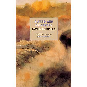 Alfred and Guinevere by James Schuyler - John Ashbery - 9780940322493