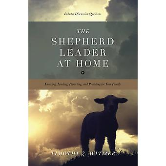 The Shepherd Leader at Home - Knowing - Leading - Protecting - and Pro