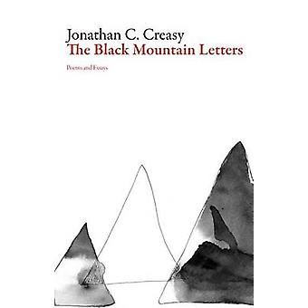 The Black Mountain Letters - Poems and Essays by Jonathan C Creasy - J