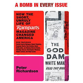 A Bomb in Every Issue - How the Short - Unruly Life of Ramparts Magazi