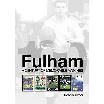 Fulham - A Century of Memorable Matches by Dennis Turner - 97817809129