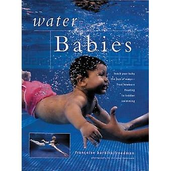 Water Babies - Teach Your Baby the Joys of Water from Newborn Floating