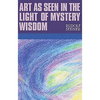 Art as Seen in the Light of Mystery Wisdom by Rudolf Steiner - 978185