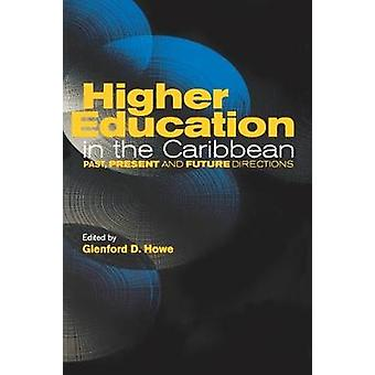 Higher Education in the Caribbean - Past - Present and Future Directio