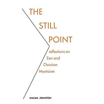 The Still Point: Reflections on Zen and Christian Mysticism