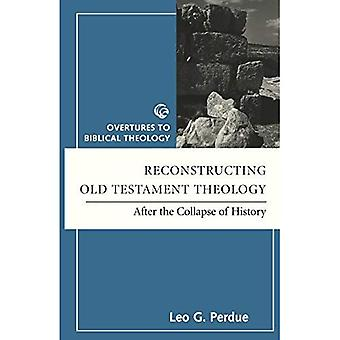 Reconstructing Old Testament Theology: After the Collapse of History (Overtures to Biblical Theology)