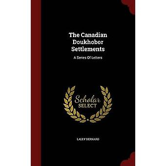 The Canadian Doukhobor Settlements A Series Of Letters von Bernard & Lally