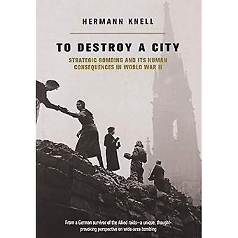 To Destroy a City: Strategic Bombing and Its Human Consequences in Worlda� War 2