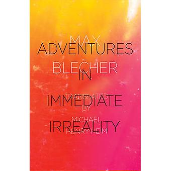 Adventures in Immediate Irreality by Max Blecher & Michael Henry Heim