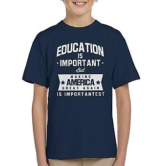 Education Is Important But Making America Great Again Is Importantest Kid's T-Shirt