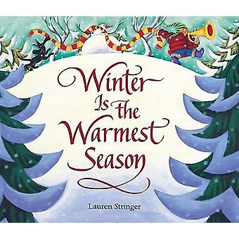 Winter Is the Warmest Season by Lauren Stringer - 9780152049676 Book