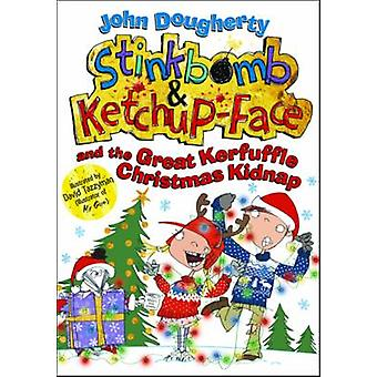 Stinkbomb and Ketchup-Face and the Great Kerfuffle Christmas Kidnap b