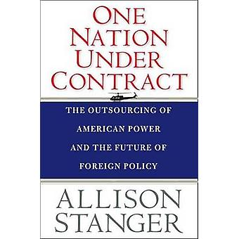One Nation Under Contract - The Outsourcing of American Power and the