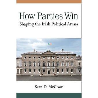 Wie Parteien Win - Gestaltung der irischen Politik durch Sean D. McGraw