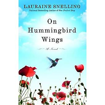 On Hummingbird Wings - A Novel by Lauraine Snelling - 9780446582117 Bo