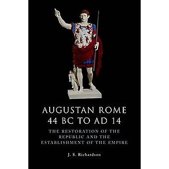 Augustan Rome 44 BC to AD 14 - The Restoration of the Republic and the