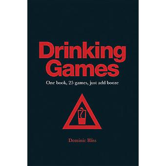 Drinking Games - One Book - 25 Games - Just Add Booze by Dominic Bliss