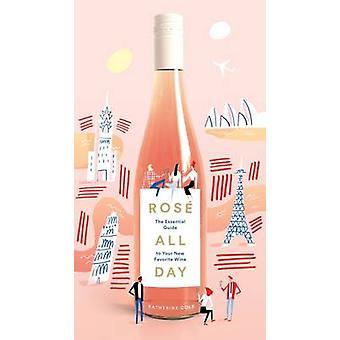 Rose All Day - The Essential Guide to Ihren neuen Lieblingswein von Kather