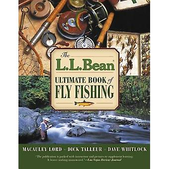 The L.L. Bean Ultimate Book of Fly Fishing by Macauley Lord - Dick Ta