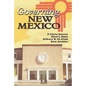 Governing New Mexico by Flaviano Chris Garcia - Paul L. Hain - Gilber