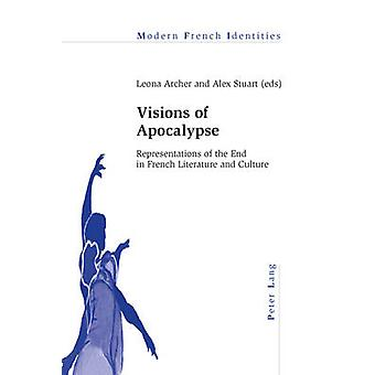 Visions of Apocalypse - Representations of the End in French Literatur