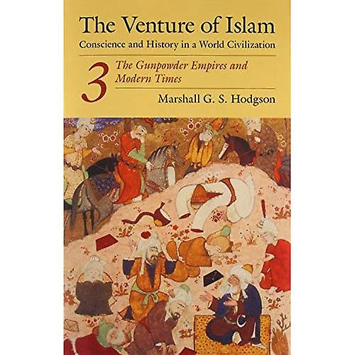 The Venture of Islam  Conscience and History in a World Civilization  The Gunpowder Empires and Modern Times v. 3 (Venture of Islam Vol. 3)