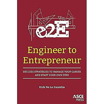 Engineer to Entrepreneur: Success Strategies to Manage Your Career and Start Your Own Firm